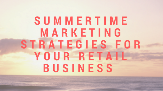 Summertime Marketing Strategies for Your Local Business